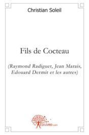 Fils de Cocteau (Raymond Radiguet, Jean Marais, Edouard Dermit et les autres) - Couverture - Format classique