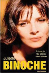 Juliette Binoche ; instants de grâce - Couverture - Format classique