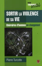 Sortir la violence de sa vie : itineraires d'hommes en changement - Couverture - Format classique