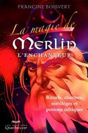 La magie de merlin l'enchanteur : rituels, charmes, sortileges et - Couverture - Format classique