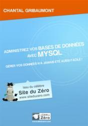Administrez vos bases de données avec MySQL ; gérez vos données n'a jamais été aussi facile ! - Couverture - Format classique