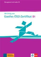 Mit erfolg zum Goethe zertifikat B1 ; allemand ; cahier d'exercices - Couverture - Format classique