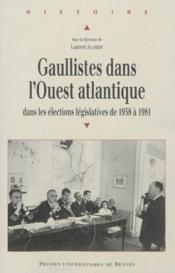 Gaullistes dans l'Ouest atlantique ; dans les élections législatives de 1958 à 1981 - Couverture - Format classique