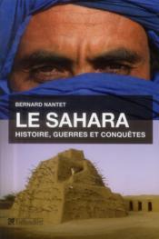 Le Sahara ; histoire, guerres et conquêtes - Couverture - Format classique