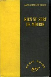Rien Ne Sert De Mourir. ( This Way For A Shroud). Collection : Serie Noire Sans Jaquette N° 198 - Couverture - Format classique