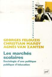 Les marchés scolaires ; sociologie d'une politique publique d'éducation - Couverture - Format classique