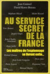 Au service secret de la France ; les maîtres de l'espionnage se livrent enfin... - Couverture - Format classique