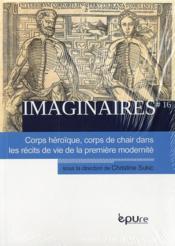 Imaginaires, n 16/2013. corps heroique, corps de chair dans les recit s de vie de la premiere modern - Couverture - Format classique
