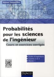Probabilités pour les sciences de l'ingénieur ; cours et exercices corrigés - Couverture - Format classique