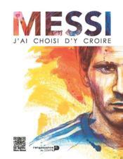 Messi ; j'ai choisi d'y croire - Couverture - Format classique