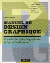 Manuel de design graphique ; connaître les règles du graphisme et l'art de les détourner - Couverture - Format classique