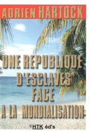 Une république d'esclaves face à la mondialisation - Couverture - Format classique