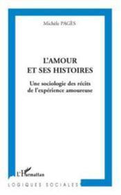 L'amour et ses histoires ; une sociologie des récits de l'expérience amoureuse - Couverture - Format classique