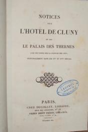 Notices sur l'Hôtel de Cluny et sur le Palais des Thermes, avec des notes sur la culture des arts, principalement dans les XVe et XVIe siècles. - Couverture - Format classique