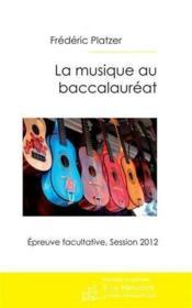 La musique au baccalauréat ; épreuve facultative, session 2012 - Couverture - Format classique