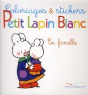 Petit lapin blanc en famille ; coloriage et stickers - Couverture - Format classique