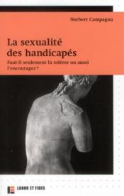 La sexualité des handicapés ; faut-il seulement la tolérer ou aussi l'encourager ? - Couverture - Format classique
