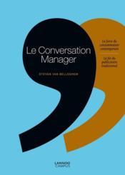 Le conversation manager ; la force du consommateur contemporain, la fin du publicitaire traditionnel - Couverture - Format classique