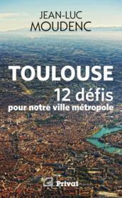 Toulouse, 12 défis pour notre ville métropole - Couverture - Format classique