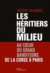 Les héritiers du milieu ; au coeur du grand banditisme de la Corse à Paris - Couverture - Format classique