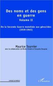 Des noms et des gens en guerre t.2 ; de la Seconde Guerre mondiale aux génocides (1939-1945) - Couverture - Format classique