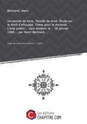 Université de Paris. Faculté de droit. Etude sur le droit d'affouage. Thèse pour le doctorat. L'acte public... sera soutenu le... 26 janvier 1900... par Henri Bertrand,... [Edition de 1900] - Couverture - Format classique