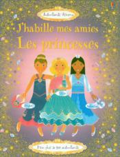 J'Habille Mes Amies ; Princesses - Couverture - Format classique