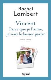 Vincent ; parce que je l'aime, je veux le laisser partir - Couverture - Format classique