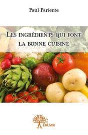 Les ingrédients qui font la bonne cuisine - Couverture - Format classique