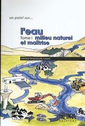 L'eau t.1 ; milieu naturel et maîtrise - Intérieur - Format classique