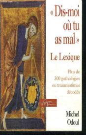 Dis Moi Ou Tu As Mal T.2 ; Le Lexique - Couverture - Format classique