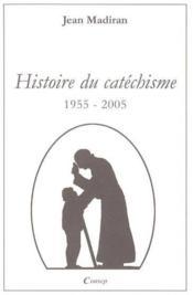 Histoire Du Catechisme 1955-2005 - Couverture - Format classique