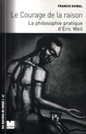 Le courage de la raison ; la philosophie pratique d'Eric Weil - Couverture - Format classique
