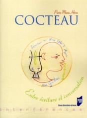 Cocteau ; entre écriture et conversation - Couverture - Format classique
