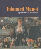 Edouard Manet ; le premier des modernes - Couverture - Format classique