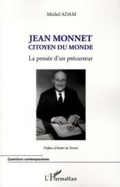 Jean Monnet ; citoyen du monde ; la pensée d'un précurseur - Couverture - Format classique