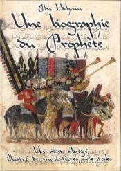 Une biographie du Prophète ; un récit abrégé illustré de miniatures orientales - Couverture - Format classique