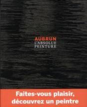 Aubrun ; l'absolue peinture - Couverture - Format classique