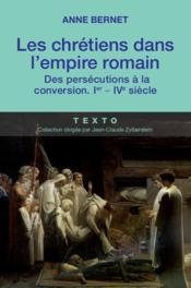 Les chrétiens dans l'empire romain ; des persécutions à la conversion ; I-IV siècle - Couverture - Format classique