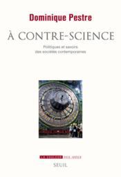 À contre-science ; politiques et savoirs des sociétés contemporaines - Couverture - Format classique