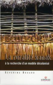 La ruralité kanak ; à la recherche d'un modèle décolonisé - Couverture - Format classique