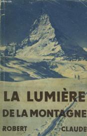 La Lumiere De La Montagne. Roman Inspire De F. Weiser. - Couverture - Format classique