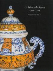 La faïence de Rouen 1700-1750 - Couverture - Format classique