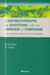 L'antibiotherapie en questions chez les animaux de compagnie cas pratiques, reponses et commentaires - Couverture - Format classique