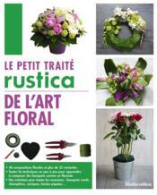 Le petit traité Rustica de l'art floral - Couverture - Format classique