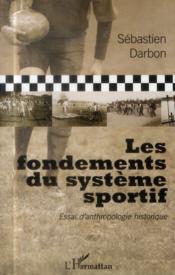 Les fondements du système sportif ; essai d'anthropologie historique - Couverture - Format classique