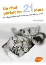 Un chat parfait en 21 jours ; lui (ré)apprendre les bonnes manières en s'amusant - Couverture - Format classique