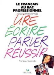 Le Francais Au Bac Professionnel ; Lire Ecrire Parler Reussir ; 1e Terminale - Couverture - Format classique