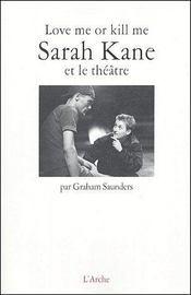 Love Me Or Kill Me: Sarah Kane Et Le Theatre - Couverture - Format classique