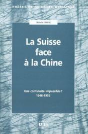 Suisse Face A La Chine Une Continuite Impossible 1946 1955 - Couverture - Format classique